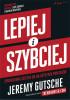 Książka Lepiej i szybciej. Sprawdzona ścieżka do najlepszych pomysłów - Jeremy Gutsche