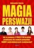 """Książka """"Magia Perswazji"""". Jak za pomocą 3 prostych kroków przekonasz do swoich pomysłów nawet najtrudniejszych rozmówców?"""