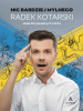 """Książka """"Nic bardziej mylnego"""" - Radek Kotarski obala 58 popularnych mitów."""