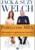 Praktyczne MBA. Jak mądrze zaplanować karierę, stworzyć wspaniały zespół, zdynamizować wzrost i wygrać / Jack i Suzy Welch