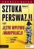 Książka SZTUKA PERSWAZJI, czyli język wpływu i manipulacji / Andrzej Batko