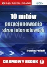 Darmowy ebook 10 mitów pozycjonowania stron internetowych / Arkadiusz Podlaski