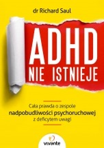 Ebook ADHD nie istnieje. Cała prawda o zespole nadpobudliwości psychoruchowej z deficytem uwagi / dr Richard Saul