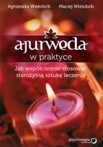 Ebook Ajurweda w praktyce. Jak współcześnie stosować starożytną sztukę leczenia / Agnieszka Wielobób, Maciej Wielobób