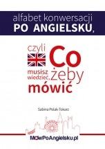Darmowy ebook Alfabet konwersacji po angielsku czyli co musisz wiedzieć, żeby zacząć mówić / Sabina Polak-Tokarz