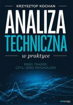 """Książka """"Analiza techniczna w praktyce. ErgoTrader, czyli zero psychologii"""" - Krzysztof Kochan"""