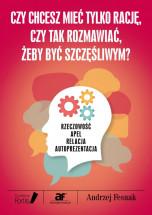 Czy chcesz mieć tylko rację, czy tak rozmawiać, żeby być szczęśliwym - Andrzej Fesnak