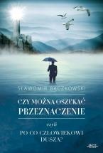 Ebook Czy można oszukać przeznaczenie czyli po co człowiekowi dusza / Sławomir Bączkowski