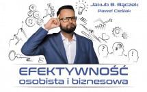 Książka Efektywność osobista i biznesowa - Jakub B. Bączek i Paweł Cieślak
