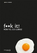 Książka F**k it! Rób to, co lubisz / John C. Parkin