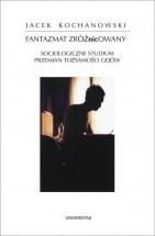 Ebook Fantazmat zróżNICowany. Socjologiczne studium przemian tożsamości gejów / Jacek Kochanowski