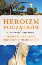 """Książka """"Heroizm początków. Pierwsze trzy lata objawień w Medjugorje"""" - o. Livio Fanzaga Diego Manetti"""