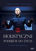 """Książka """"Holistyczne podejście do życia. Z moich doświadczeń..."""" - Grzegorz Cieślik"""