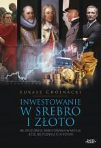 """Książka """"Inwestowanie w srebro i złoto"""". Nie zrozumiesz inwestowania w metale, jeżeli nie poznasz ich historii - Łukasz Chojnacki"""