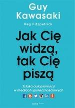 Książka Jak Cię widzą, tak Cię piszą. Sztuka autopromocji w mediach społecznościowych / Guy Kawasaki, Peg Fitzpatrick