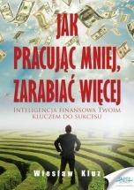 Książka Jak pracując mniej, zarabiać więcej / Wiesław Kluz