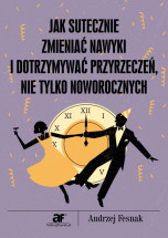 Ebook Jak skutecznie zmieniać nawyki i dotrzymywać przyrzeczeń nie tylko noworocznych / Andrzej Fesnak
