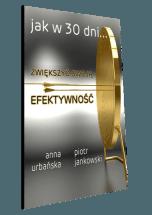 Książka Jak w 30 dni...zwiększyć swoją efektywność / Anna Urbańska, Piotr Jankowski