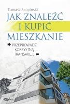 Książka Jak znaleźć i kupić mieszkanie / Tomasz Szopiński