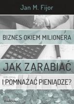 Darmowy ebook Biznes okiem milionera. Jak zarabiać i pomnażać pieniądze / Jan Fijor