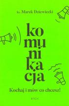 Książka Komunikacja. Kochaj i mów co chcesz - ks. Marek Dziewiecki