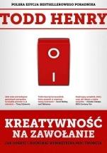 Książka Kreatywność na zawołanie / Todd Henry