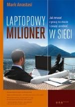 Ebook Laptopowy Milioner. Jak zerwać z pracą na etacie i zacząć zarabiać w sieci / Mark Anastasi