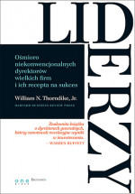 Liderzy. Ośmioro niekonwencjonalnych dyrektorów wielkich firm i ich recepta na sukces - William N. Thorndike, Jr.