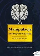 Ebook Manipulacja neuroperswazyjna / Jacek Ponikiewski