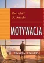 Ebook Menadżer doskonały 4. Motywacja / Grzegorz Szczerba