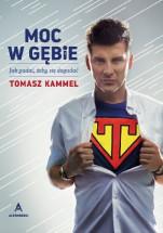 """Książka """" Moc w gębie. Jak gadać, żeby się dogadać"""" - Tomasz Kammel"""