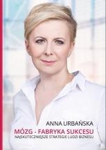 Książka Mózg – fabryka sukcesu. Najskuteczniejsze strategie ludzi biznesu / Anna Urbańska