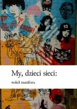 Darmowy ebook My, dzieci sieci: wokół manifestu / praca zbiorowa