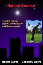 Natural Combat. Poradnik rozwoju poprzez trening sztuki walki i autosugestii / Bogusław Sztorc, Robert Świrad