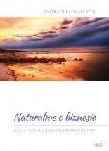 Ebook Naturalnie o biznesie, czyli sztuka dokonywania zmian / Andrzej Kowalczyk
