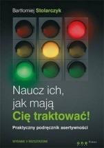 Książka Naucz ich, jak mają Cię traktować! / Bartłomiej Stolarczyk