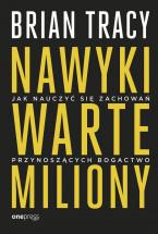 """Książka """"Nawyki warte miliony. Jak nauczyć się zachowań przynoszących bogactwo"""" - Brian Tracy"""