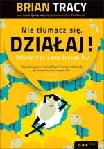 """Książka """"Nie tłumacz się, działaj! Odkryj moc samodyscypliny"""" - Brian Tracy"""