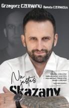 """Książka """"Nie jesteś skazany"""" - Renata Czerwicka, Grzegorz Czerwicki"""