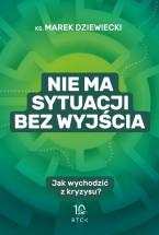 """Książka """"Nie ma sytuacji bez wyjścia. Jak wychodzić z kryzysu?"""" - ks. Marek Dziewiecki"""