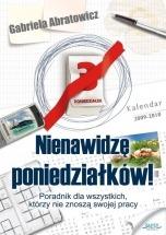 """Ebook """"Nienawidzę poniedziałków!"""". Poradnik dla wszystkich, którzy nie znoszą swojej pracy. / Gabriela Abratowicz"""