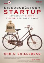 Książka Niskobudżetowy startup. Zyskowny biznes i życie bez frustracji / Chris Guillebeau