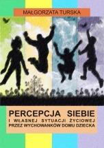 Ebook Percepcja siebie i własnej sytuacji życiowej przez wychowanków domu dziecka / Małgorzata Turska