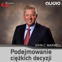 Audiobook Podejmowanie ciężkich decyzji / John C. Maxwell