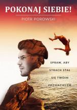 Książka Pokonaj siebie! Spraw, aby strach stał się Twoim przyjacielem - Piotr Porowski