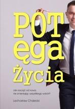Książka Potęga Życia - Jak zacząć od nowa, nie zmieniając wszystkiego wokół? / Lechosław Chalecki