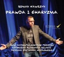 Audiobook Prawda i charyzma. Dwie najskuteczniejsze techniki szybkiego budowania relacji podczas spotkania handlowego / Roman Kawszyn