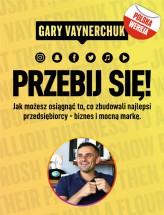 Ebook Przebij się! Jak możesz osiągnąć to co zbudowali najlepsi przedsiębiorcy biznes i mocną markę / Gary Vaynerchuk