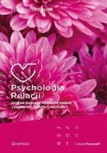 Psychologia relacji, czyli jak budować świadome związki z partnerem, dziećmi i rodzicami /  Mateusz Grzesiak