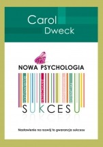 Ebook Nowa psychologia sukcesu. Nastawienie na rozwój to gwarancja sukcesu / Carol S. Dweck